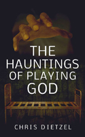 The Haunting of Playing God